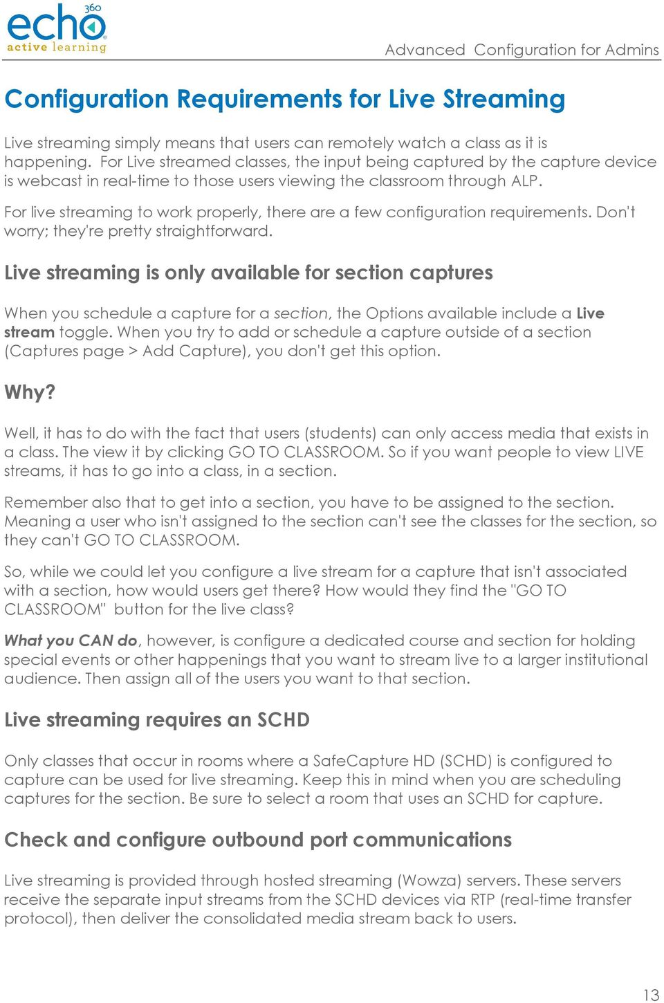 For live streaming to work properly, there are a few configuration requirements. Don't worry; they're pretty straightforward.