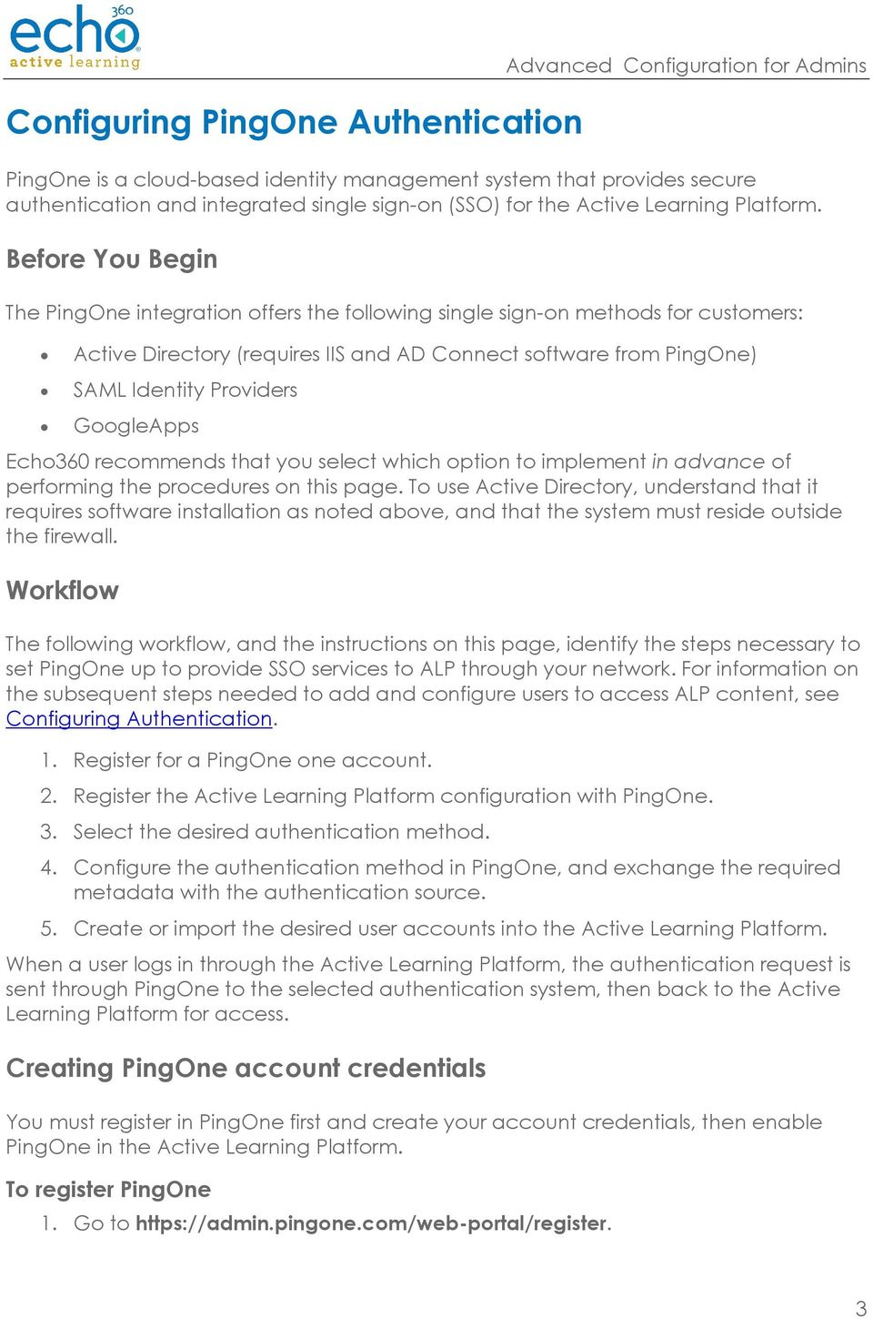 Before You Begin The PingOne integration offers the following single sign-on methods for customers: Active Directory (requires IIS and AD Connect software from PingOne) SAML Identity Providers