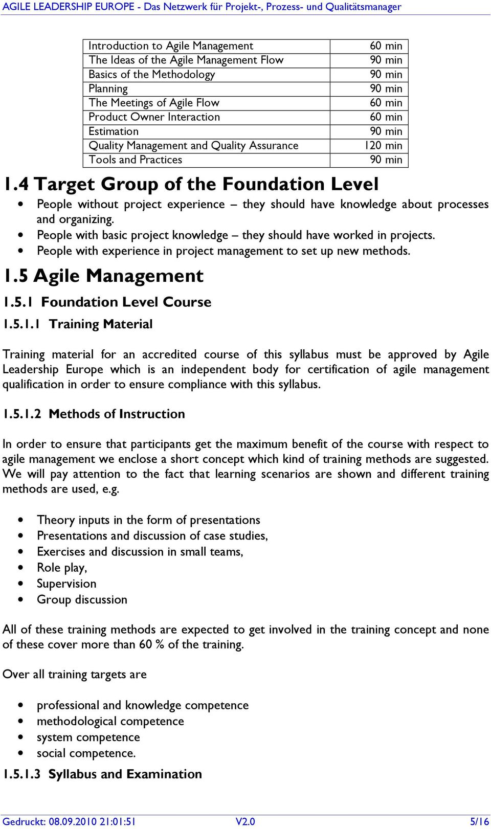 4 Target Group of the Foundation Level People without project experience they should have knowledge about processes and organizing.