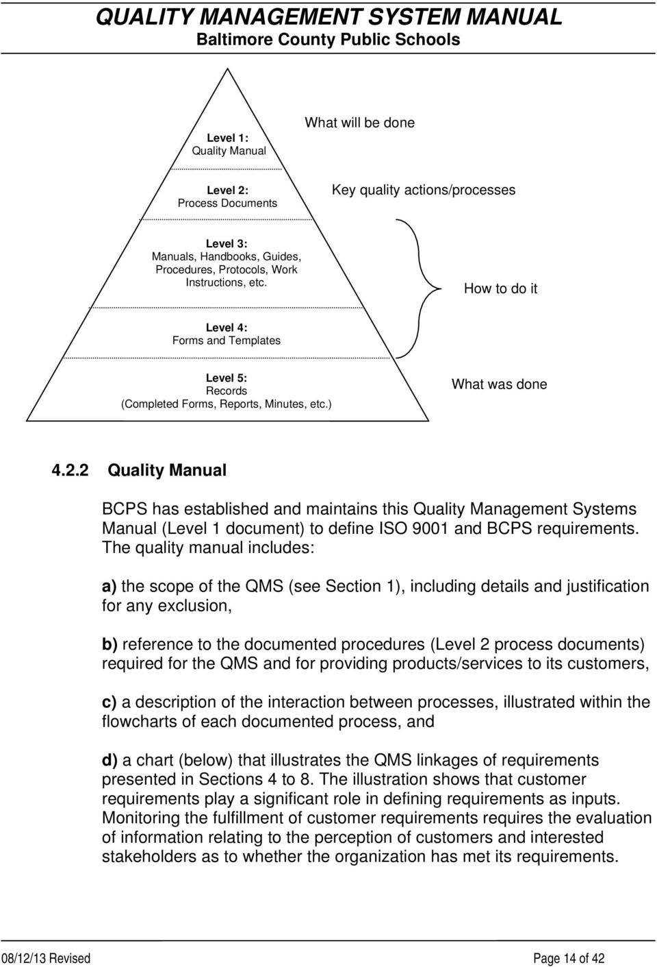2 Quality Manual BCPS has established and maintains this Quality Management Systems Manual (Level 1 document) to define ISO 9001 and BCPS requirements.
