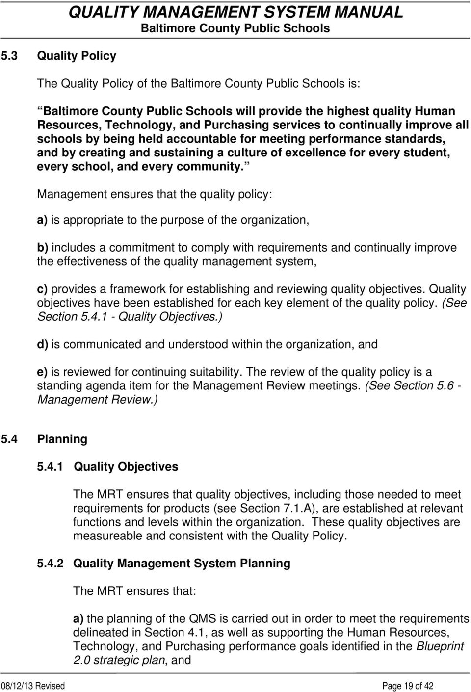 Management ensures that the quality policy: a) is appropriate to the purpose of the organization, b) includes a commitment to comply with requirements and continually improve the effectiveness of the
