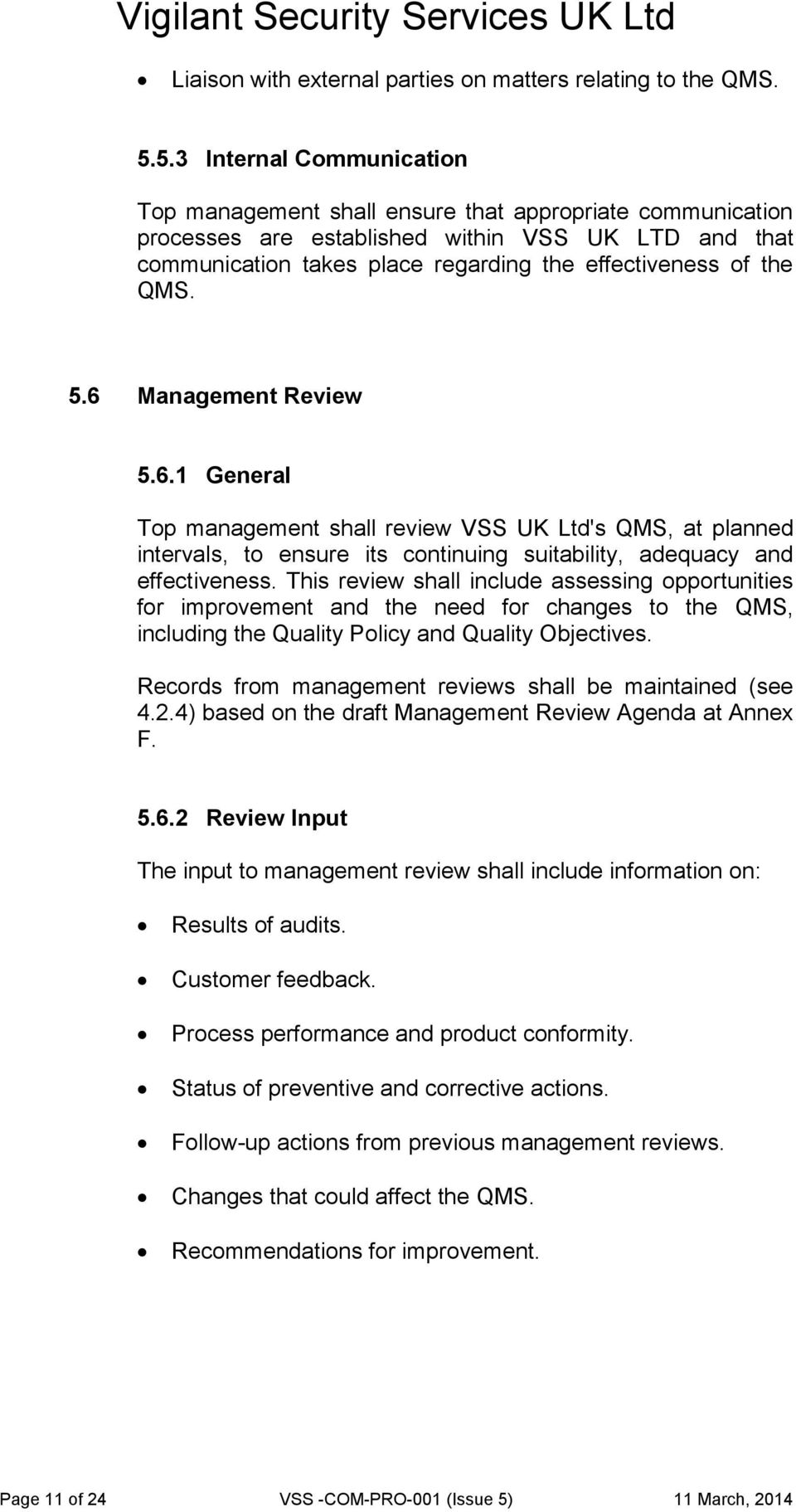 QMS. 5.6 Management Review 5.6.1 General Top management shall review VSS UK Ltd's QMS, at planned intervals, to ensure its continuing suitability, adequacy and effectiveness.