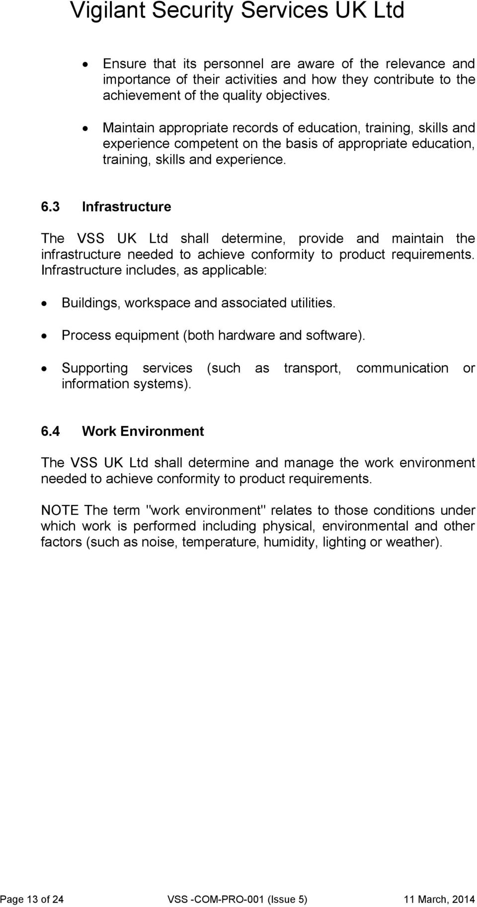 3 Infrastructure The VSS UK Ltd shall determine, provide and maintain the infrastructure needed to achieve conformity to product requirements.