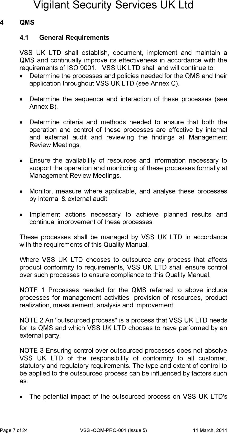 VSS UK LTD shall and will continue to: Determine the processes and policies needed for the QMS and their application throughout VSS UK LTD (see Annex C).