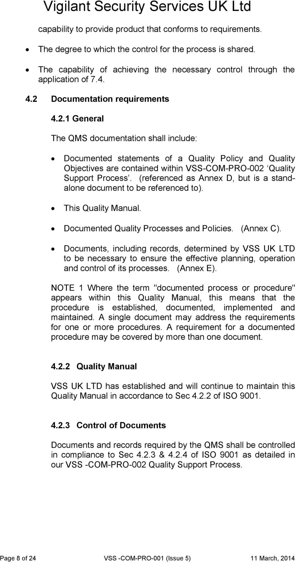 (referenced as Annex D, but is a standalone document to be referenced to). This Quality Manual. Documented Quality Processes and Policies. (Annex C).