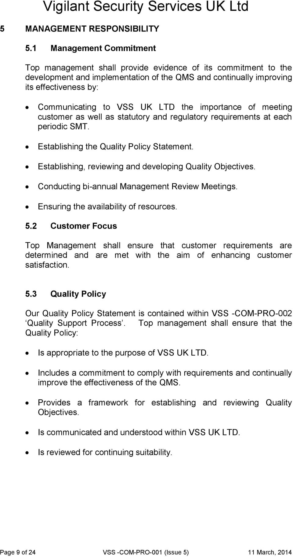 UK LTD the importance of meeting customer as well as statutory and regulatory requirements at each periodic SMT. Establishing the Quality Policy Statement.