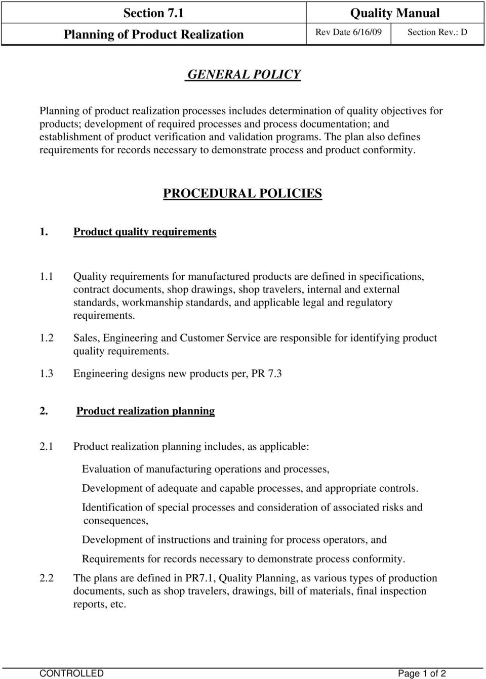 of product verification and validation programs. The plan also defines requirements for records necessary to demonstrate process and product conformity. PROCEDURAL POLICIES 1.