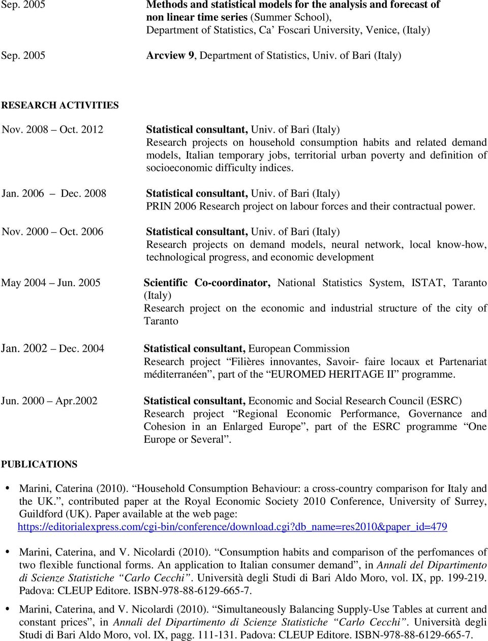 Statistics, Univ. of Bari (Italy) RESEARCH ACTIVITIES Nov. 2008 Oct. 2012 Jan. 2006 Dec. 2008 Nov. 2000 Oct. 2006 May 2004 Jun. 2005 Jan. 2002 Dec. 2004 Jun. 2000 Apr.