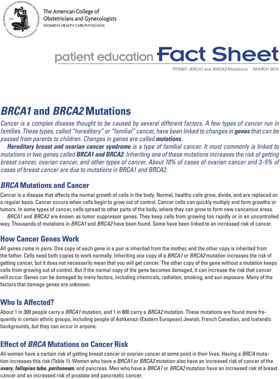Changes in genes are called mutations. Hereditary breast and ovarian cancer syndrome is a type of familial cancer. It most commonly is linked to mutations in two genes called BRCA1 and BRCA2.