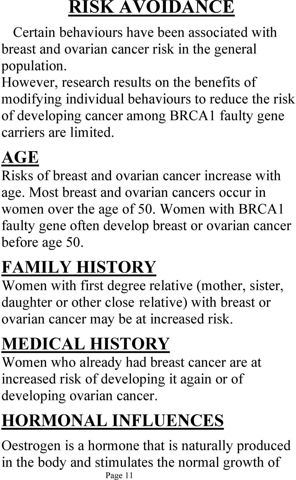 AGE Risks of breast and ovarian cancer increase with age. Most breast and ovarian cancers occur in women over the age of 50.