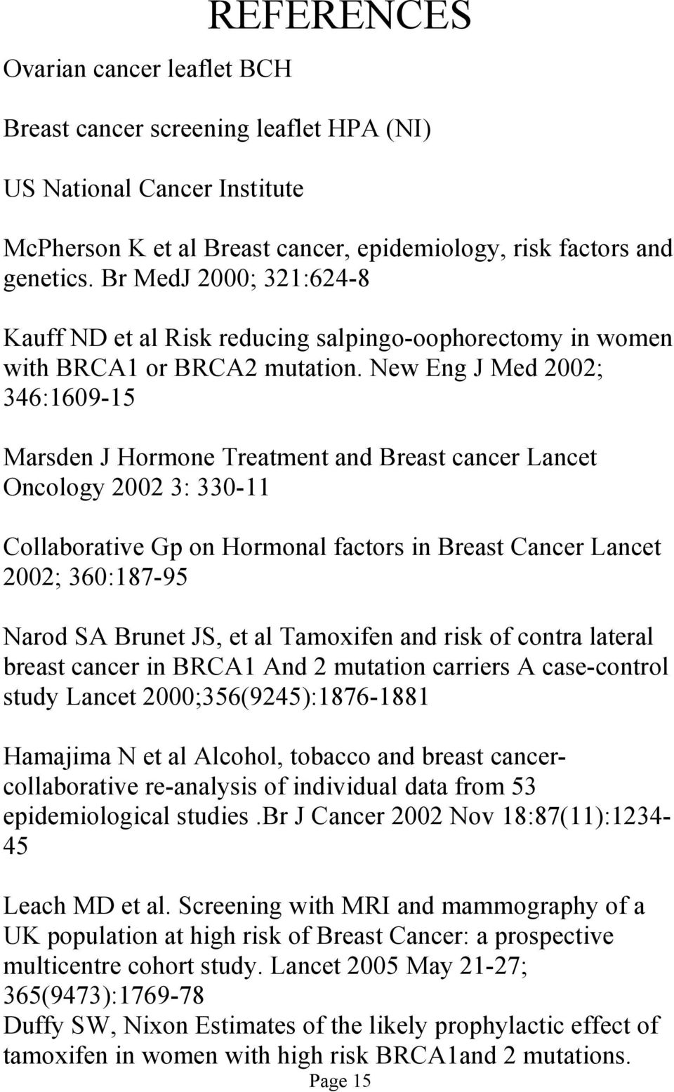 New Eng J Med 2002; 346:1609-15 Marsden J Hormone Treatment and Breast cancer Lancet Oncology 2002 3: 330-11 Collaborative Gp on Hormonal factors in Breast Cancer Lancet 2002; 360:187-95 Narod SA