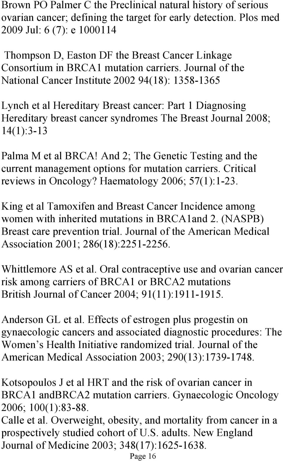 Journal of the National Cancer Institute 2002 94(18): 1358-1365 Lynch et al Hereditary Breast cancer: Part 1 Diagnosing Hereditary breast cancer syndromes The Breast Journal 2008; 14(1):3-13 Palma M