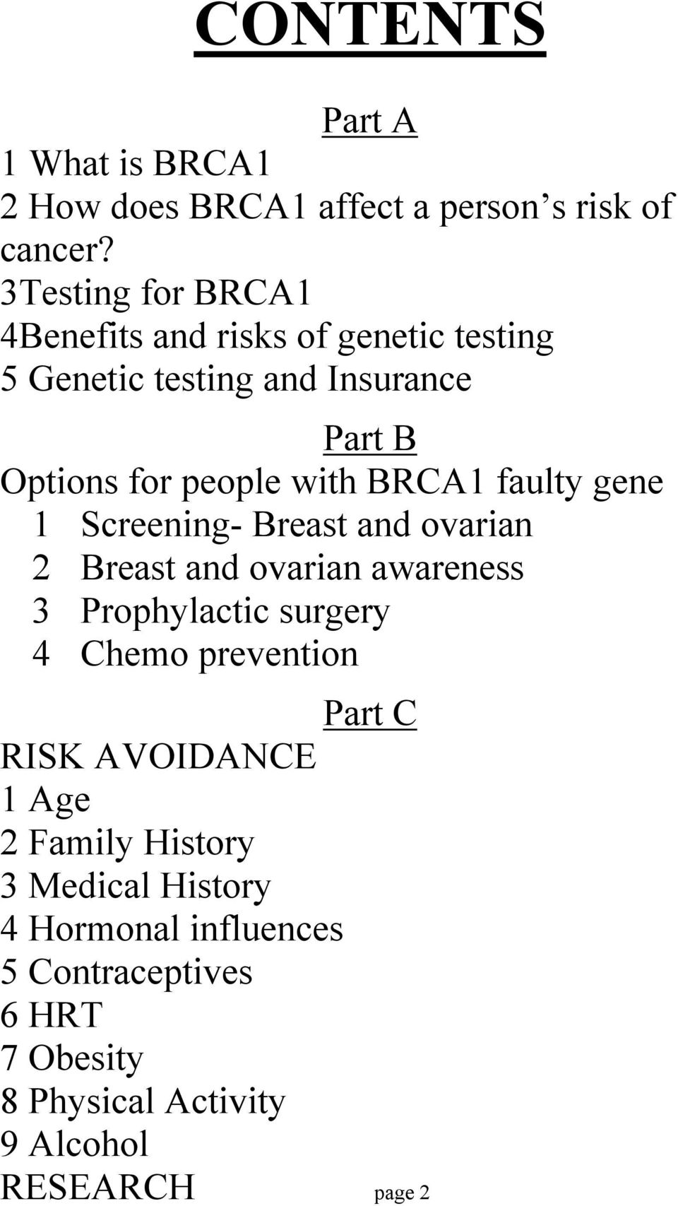BRCA1 faulty gene 1 Screening- Breast and ovarian 2 Breast and ovarian awareness 3 Prophylactic surgery 4 Chemo prevention