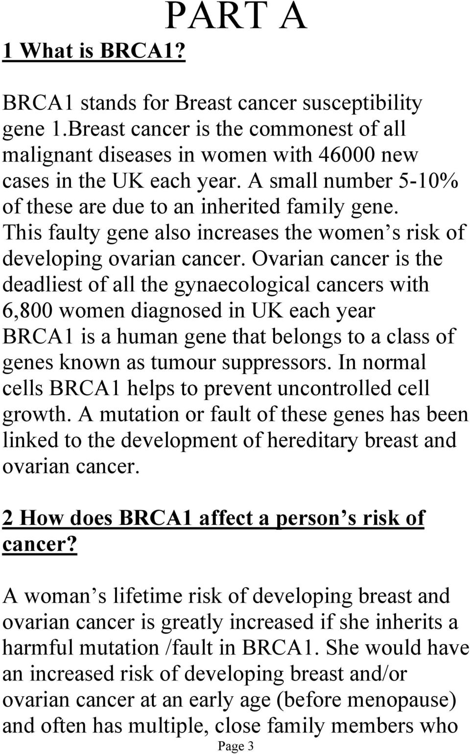 Ovarian cancer is the deadliest of all the gynaecological cancers with 6,800 women diagnosed in UK each year BRCA1 is a human gene that belongs to a class of genes known as tumour suppressors.