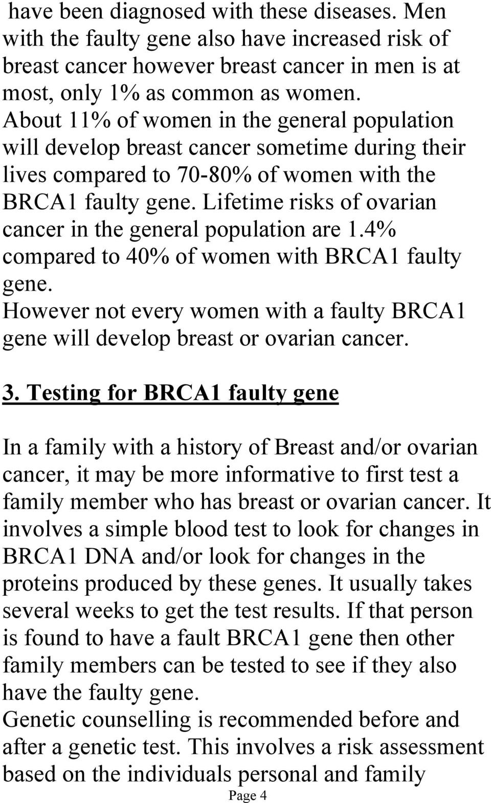Lifetime risks of ovarian cancer in the general population are 1.4% compared to 40% of women with BRCA1 faulty gene.