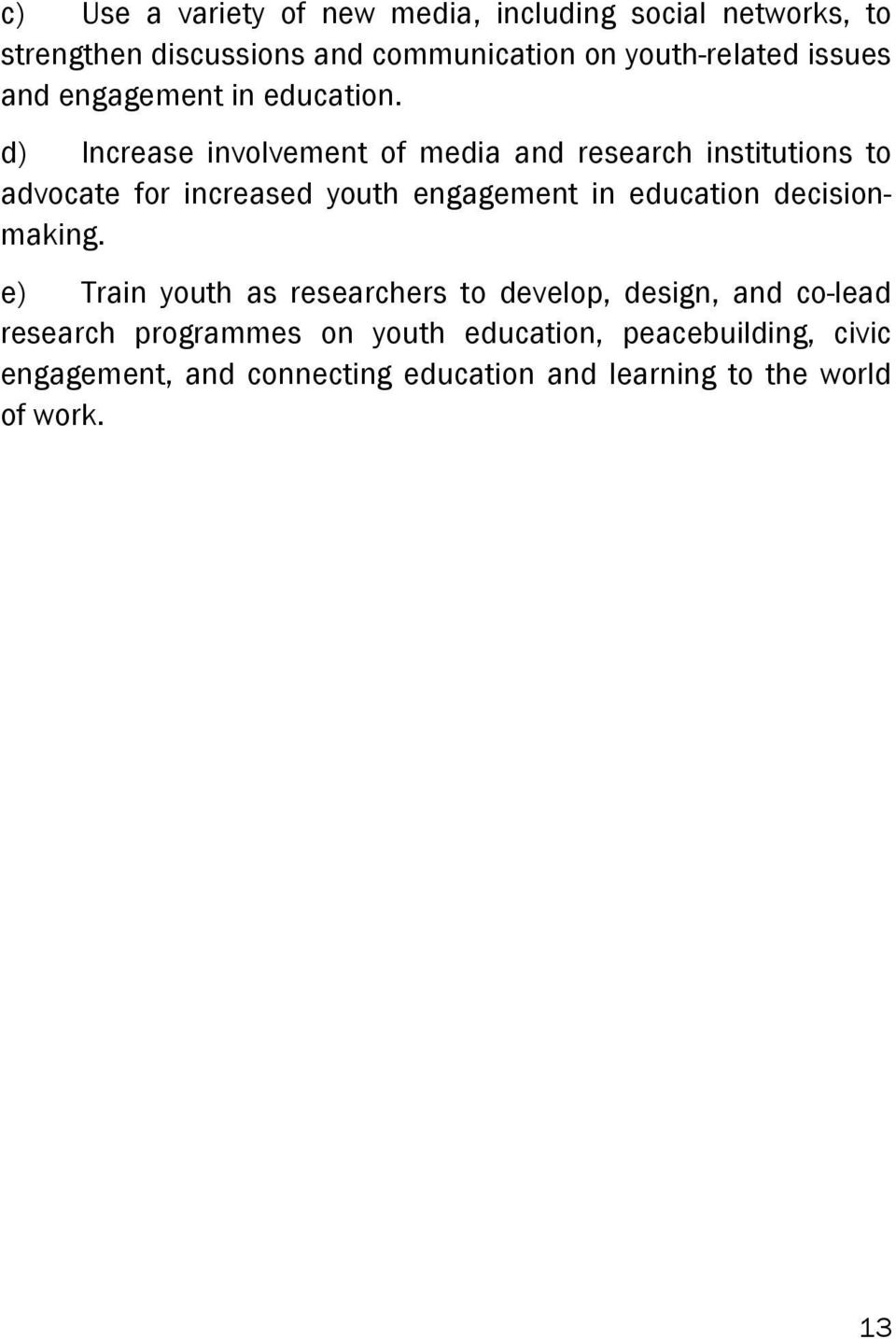 d) Increase involvement of media and research institutions to advocate for increased youth engagement in education