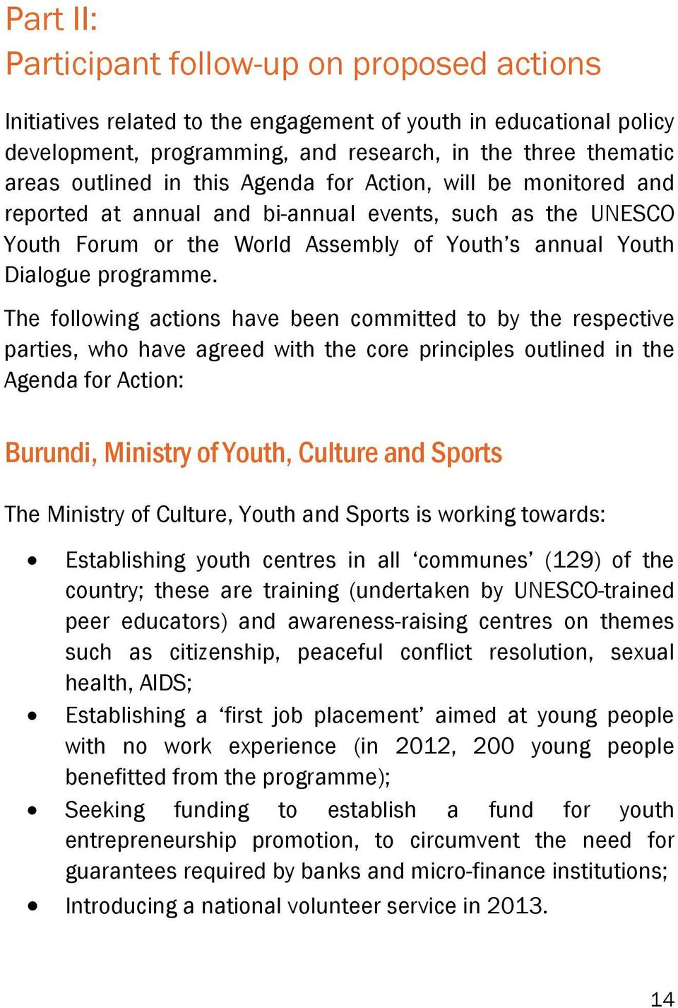 The following actions have been committed to by the respective parties, who have agreed with the core principles outlined in the Agenda for Action: Burundi, Ministry of Youth, Culture and Sports The