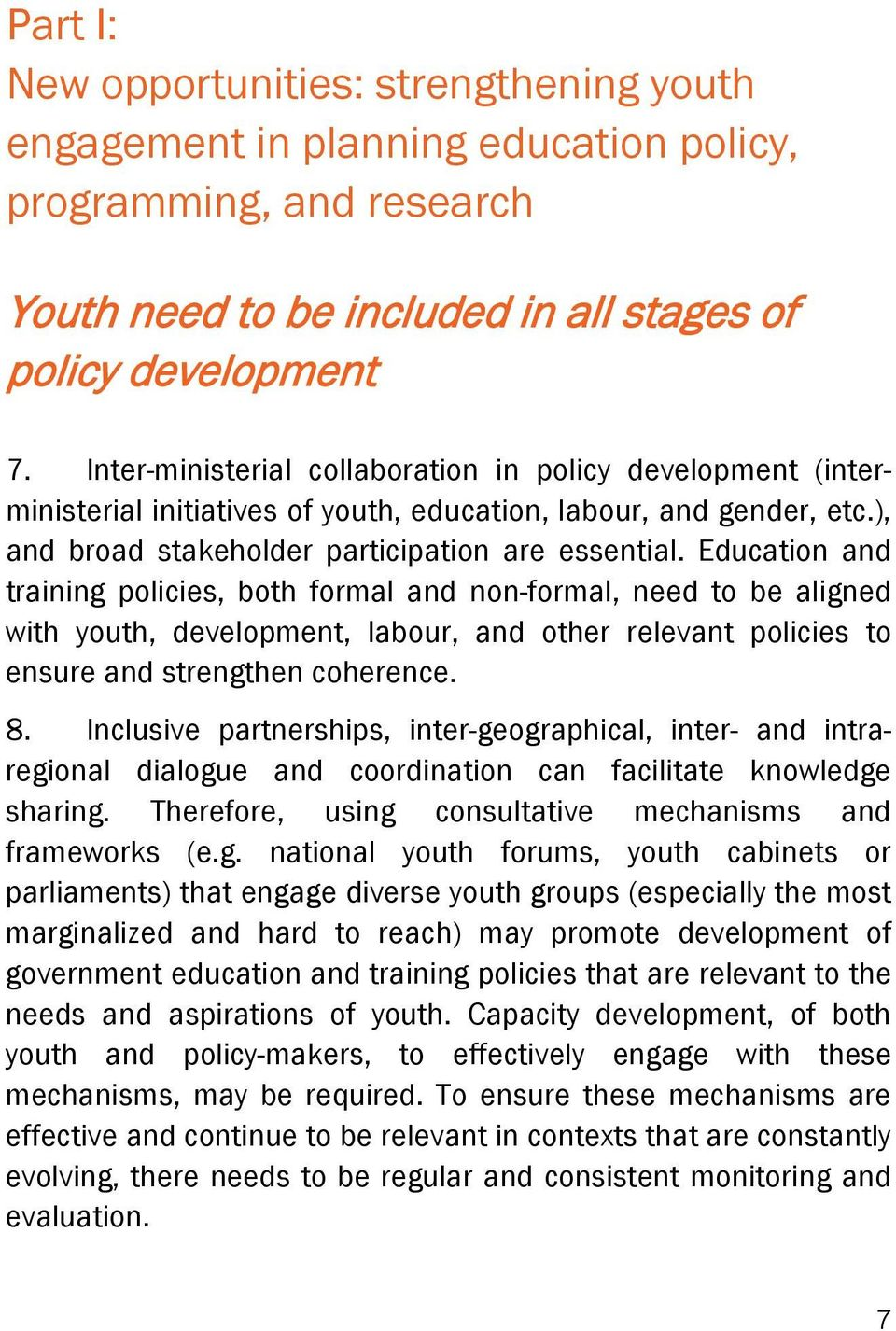 Education and training policies, both formal and non-formal, need to be aligned with youth, development, labour, and other relevant policies to ensure and strengthen coherence. 8.
