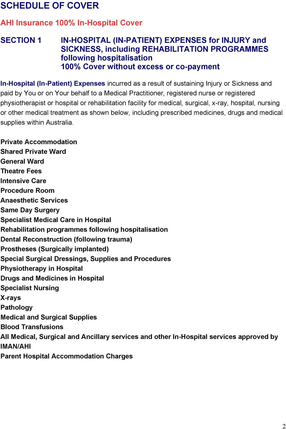 registered physiotherapist or hospital or rehabilitation facility for medical, surgical, x-ray, hospital, nursing or other medical treatment as shown below, including prescribed medicines, drugs and