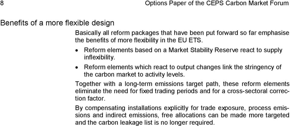 Reform elements which react to output changes link the stringency of the carbon market to activity levels.