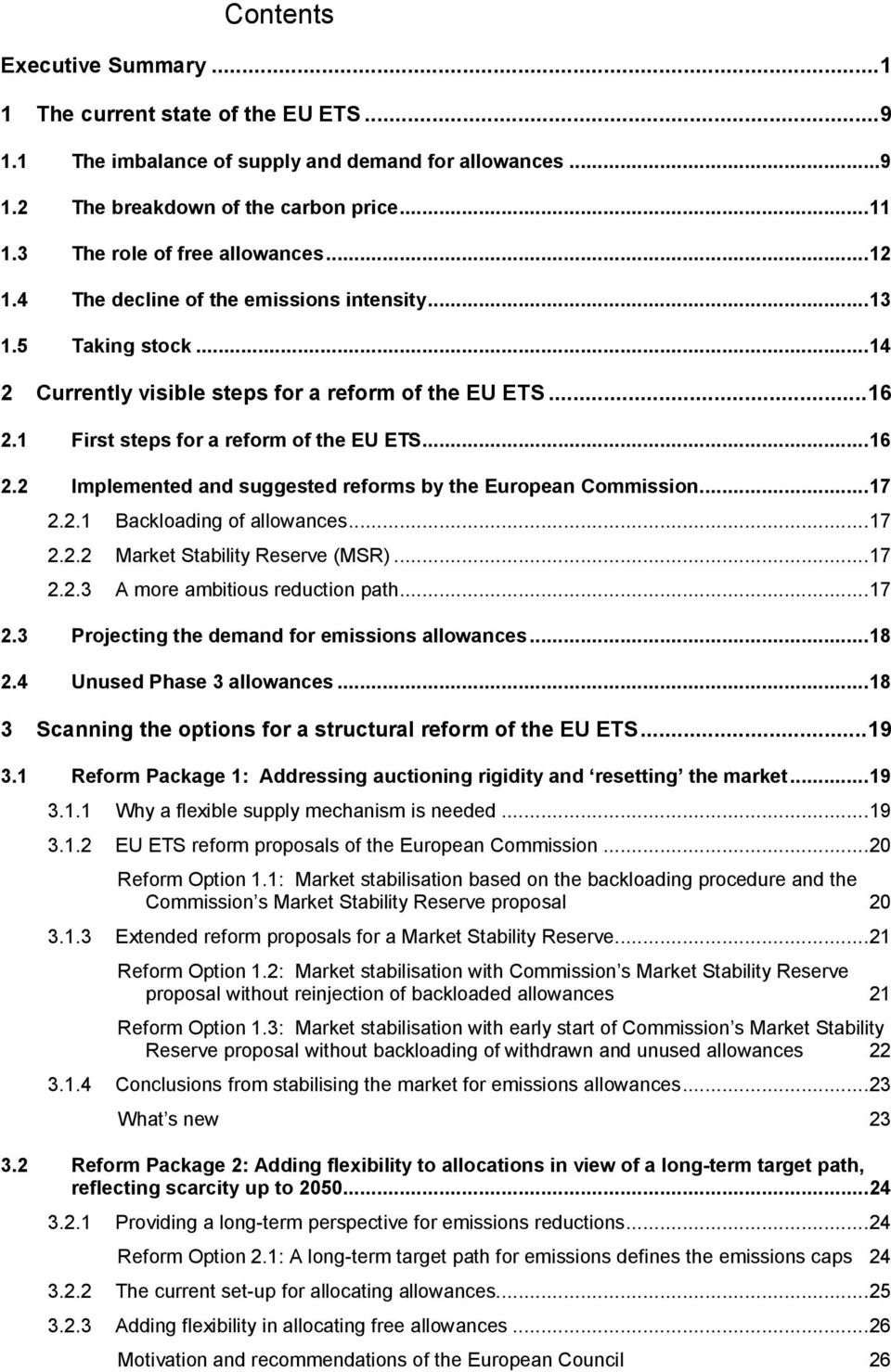 1 First steps for a reform of the EU ETS... 16 2.2 Implemented and suggested reforms by the European Commission... 17 2.2.1 Backloading of allowances... 17 2.2.2 Market Stability Reserve (MSR)... 17 2.2.3 A more ambitious reduction path.