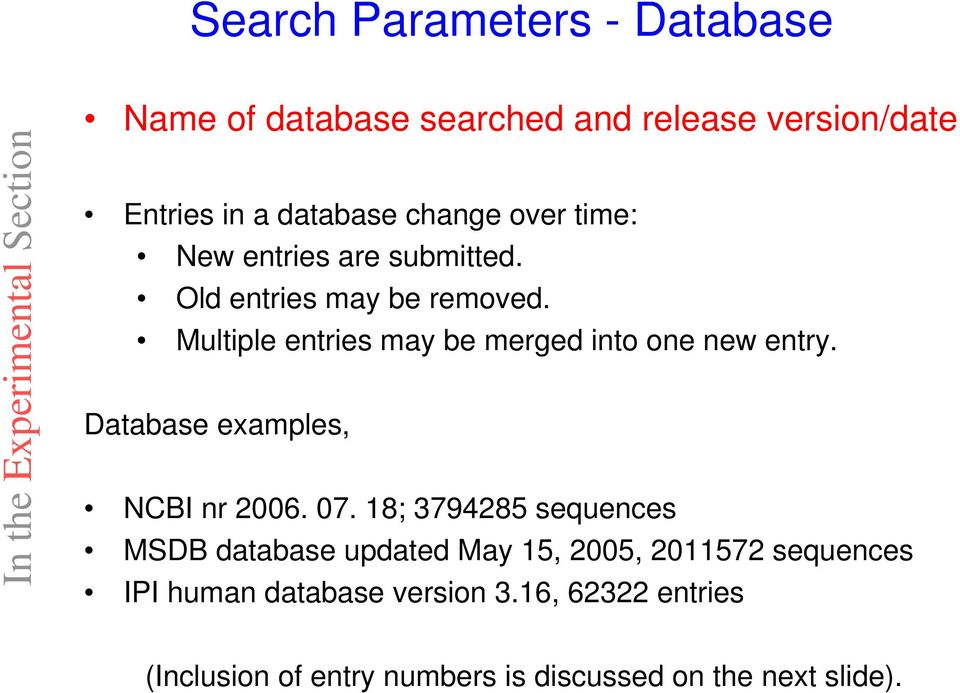 Multiple entries may be merged into one new entry. Database examples, NCBI nr 2006. 07.