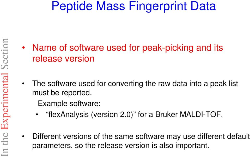 reported. Example software: flexanalysis (version 2.0) for a Bruker MALDI-TOF.