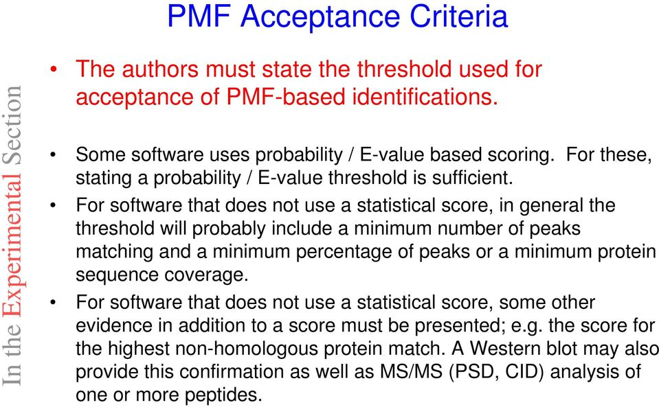 For software that does not use a statistical score, in general the threshold will probably include a minimum number of peaks matching and a minimum percentage of peaks or a minimum protein
