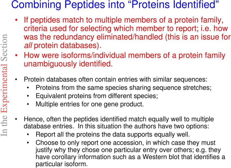 Protein databases often contain entries with similar sequences: Proteins from the same species sharing sequence stretches; Equivalent proteins from different species; Multiple entries for one gene