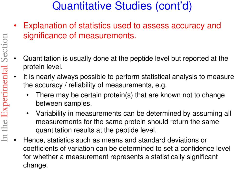 It is nearly always possible to perform statistical analysis to measure the accuracy / reliability of measurements, e.g. There may be certain protein(s) that are known not to change between samples.