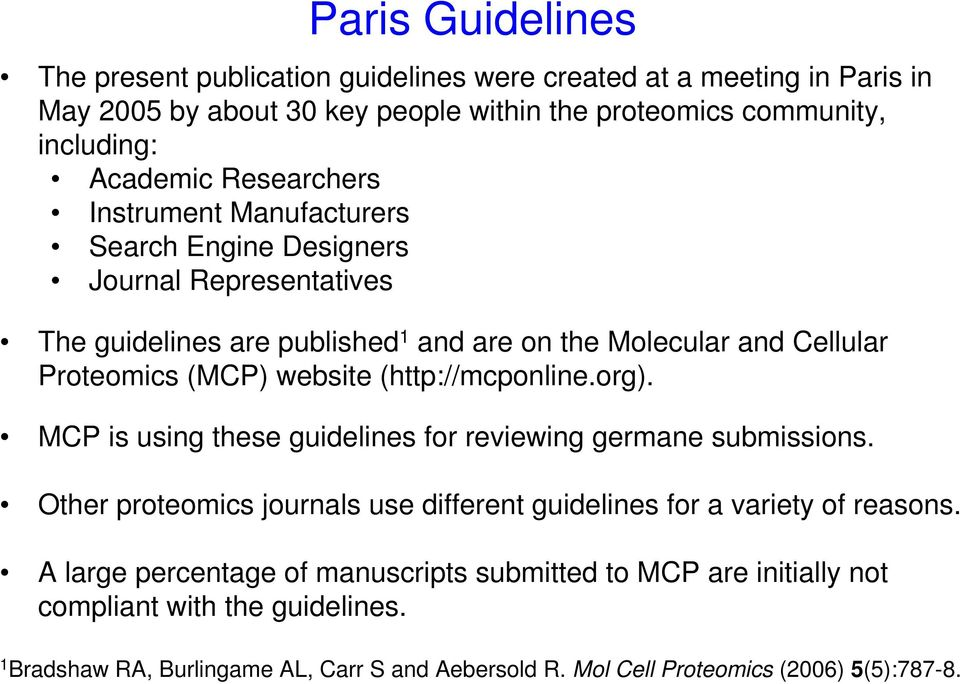 website (http://mcponline.org). MCP is using these guidelines for reviewing germane submissions. Other proteomics journals use different guidelines for a variety of reasons.