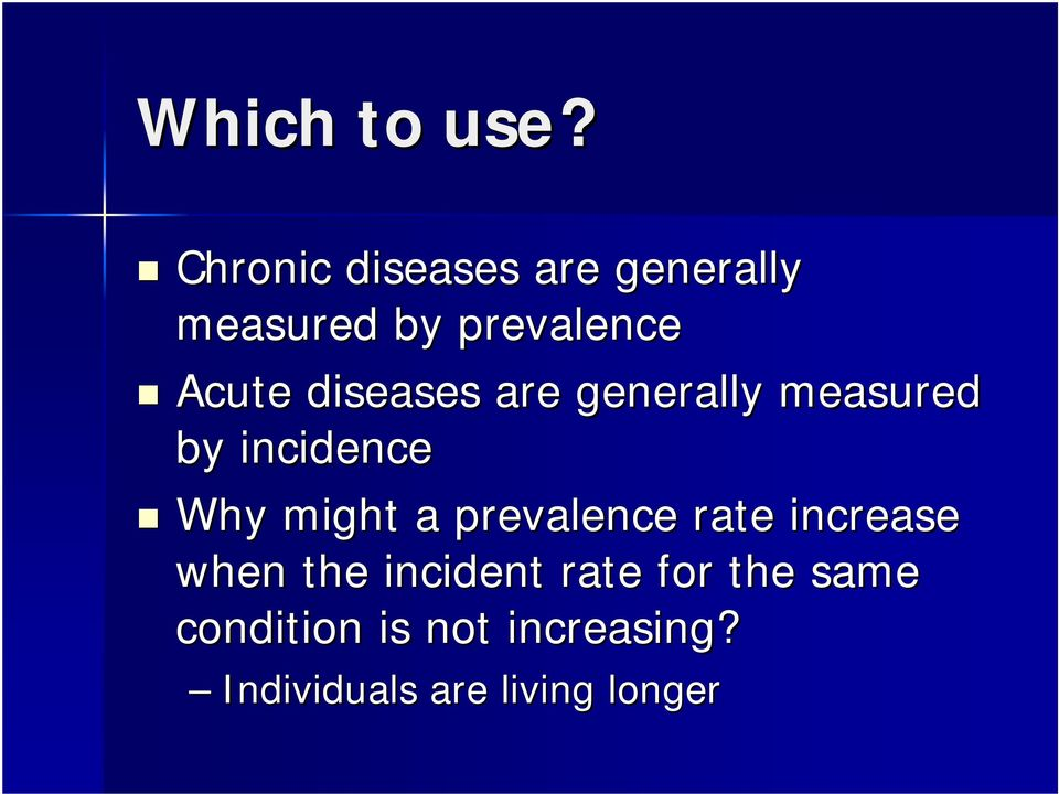 diseases are generally measured by incidence Why might a