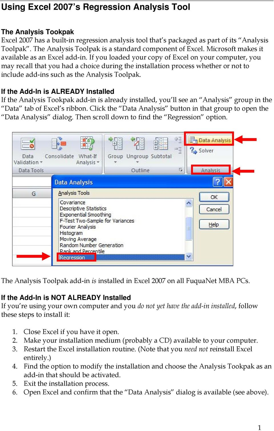 If you loaded your copy of Excel on your computer, you may recall that you had a choice during the installation process whether or not to include add-ins such as the Analysis Toolpak.