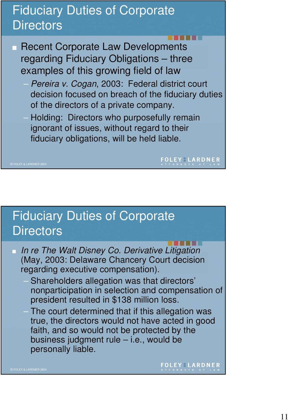 Holding: Directors who purposefully remain ignorant of issues, without regard to their fiduciary obligations, will be held liable. Fiduciary Duties of Corporate Directors In re The Walt Disney Co.