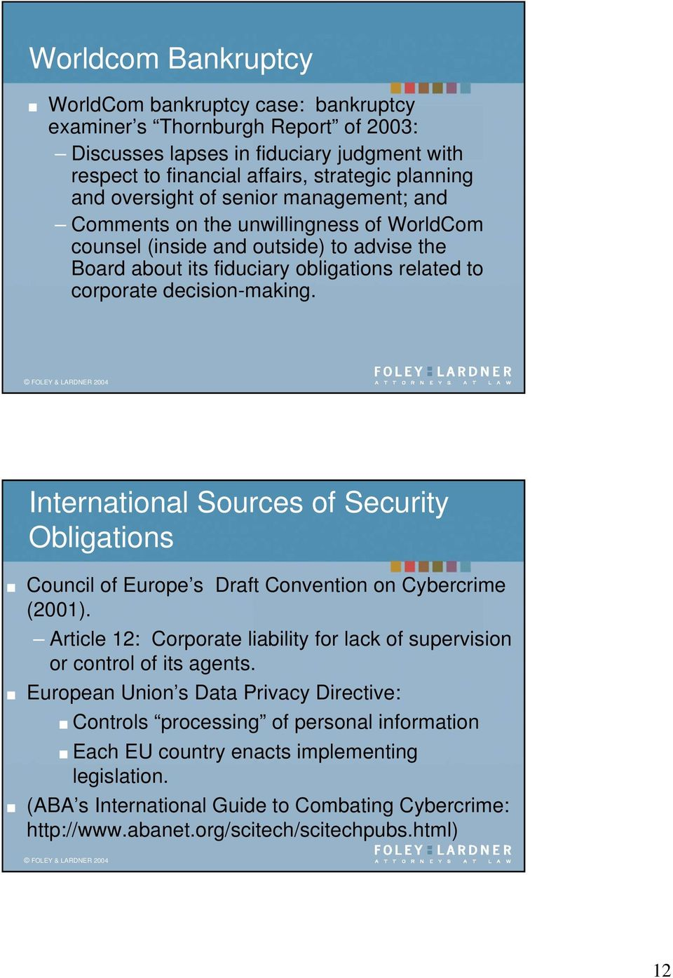 International Sources of Security Obligations Council of Europe s Draft Convention on Cybercrime (2001). Article 12: Corporate liability for lack of supervision or control of its agents.