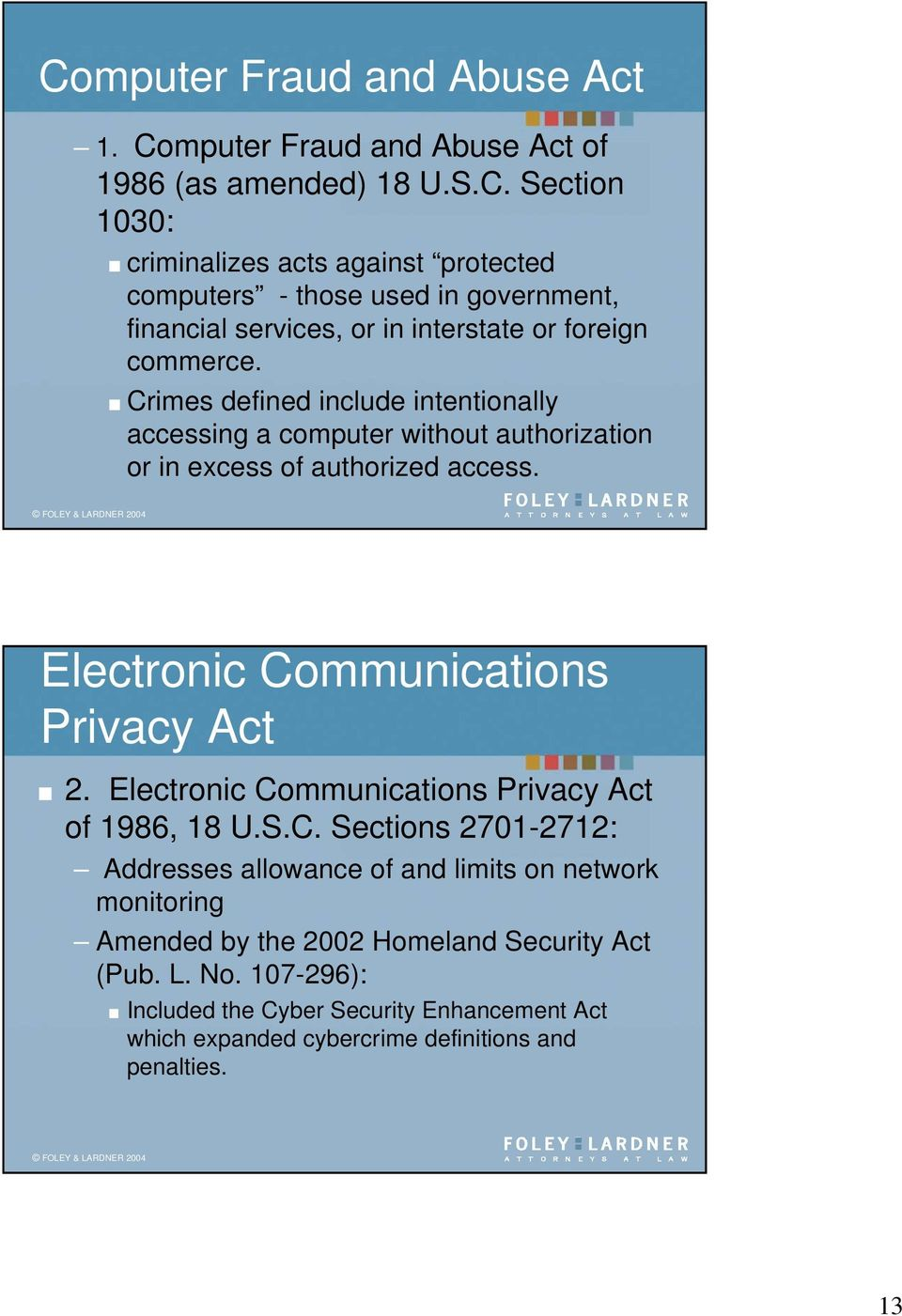 Electronic Communications Privacy Act of 1986, 18 U.S.C. Sections 2701-2712: Addresses allowance of and limits on network monitoring Amended by the 2002 Homeland Security Act (Pub.