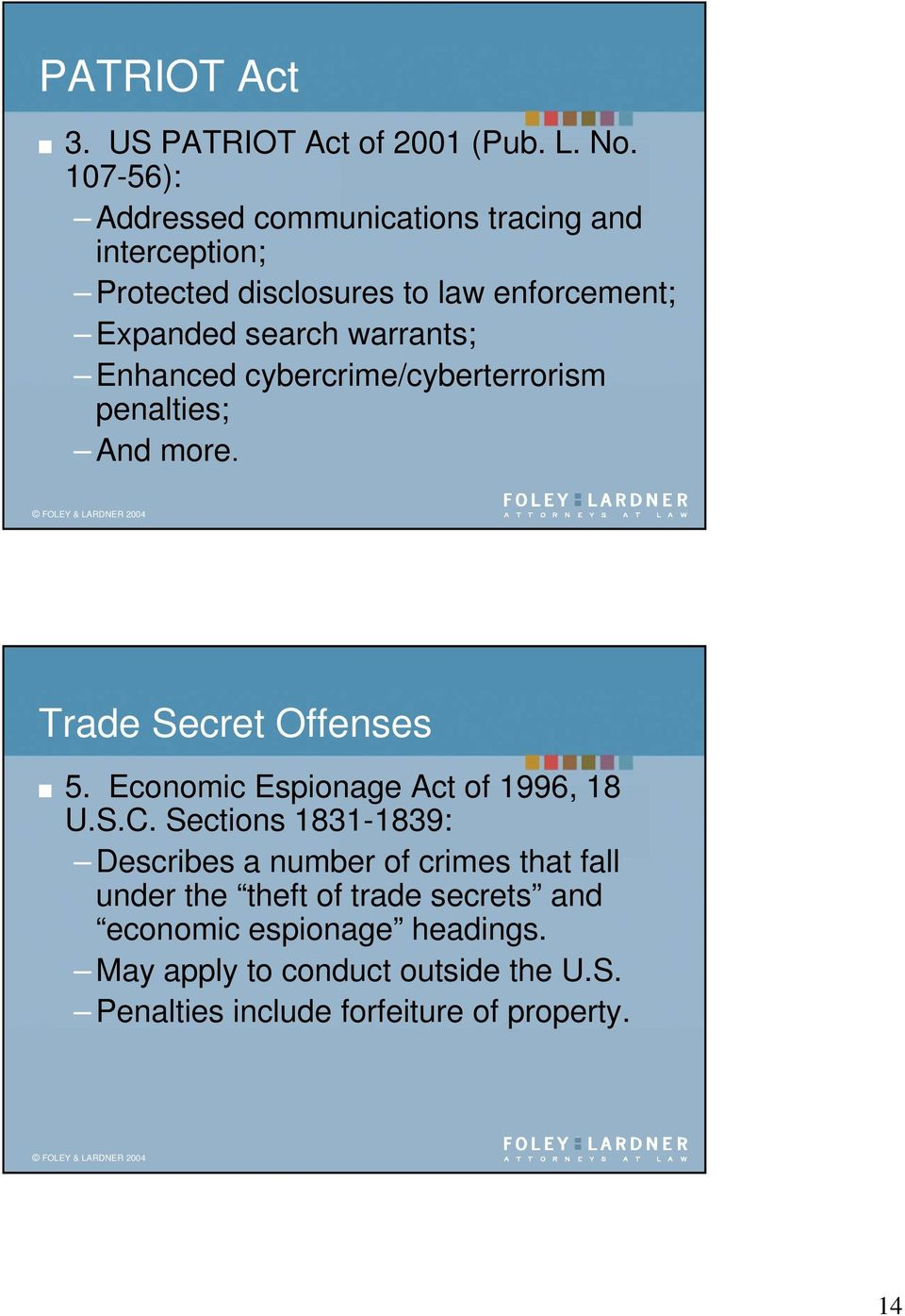 Enhanced cybercrime/cyberterrorism penalties; And more. Trade Secret Offenses 5. Economic Espionage Act of 1996, 18 U.S.C.