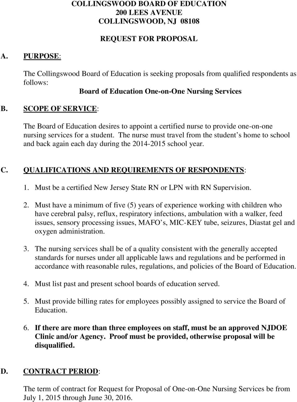 SCOPE OF SERVICE: The Board of Education desires to appoint a certified nurse to provide one-on-one nursing services for a student.