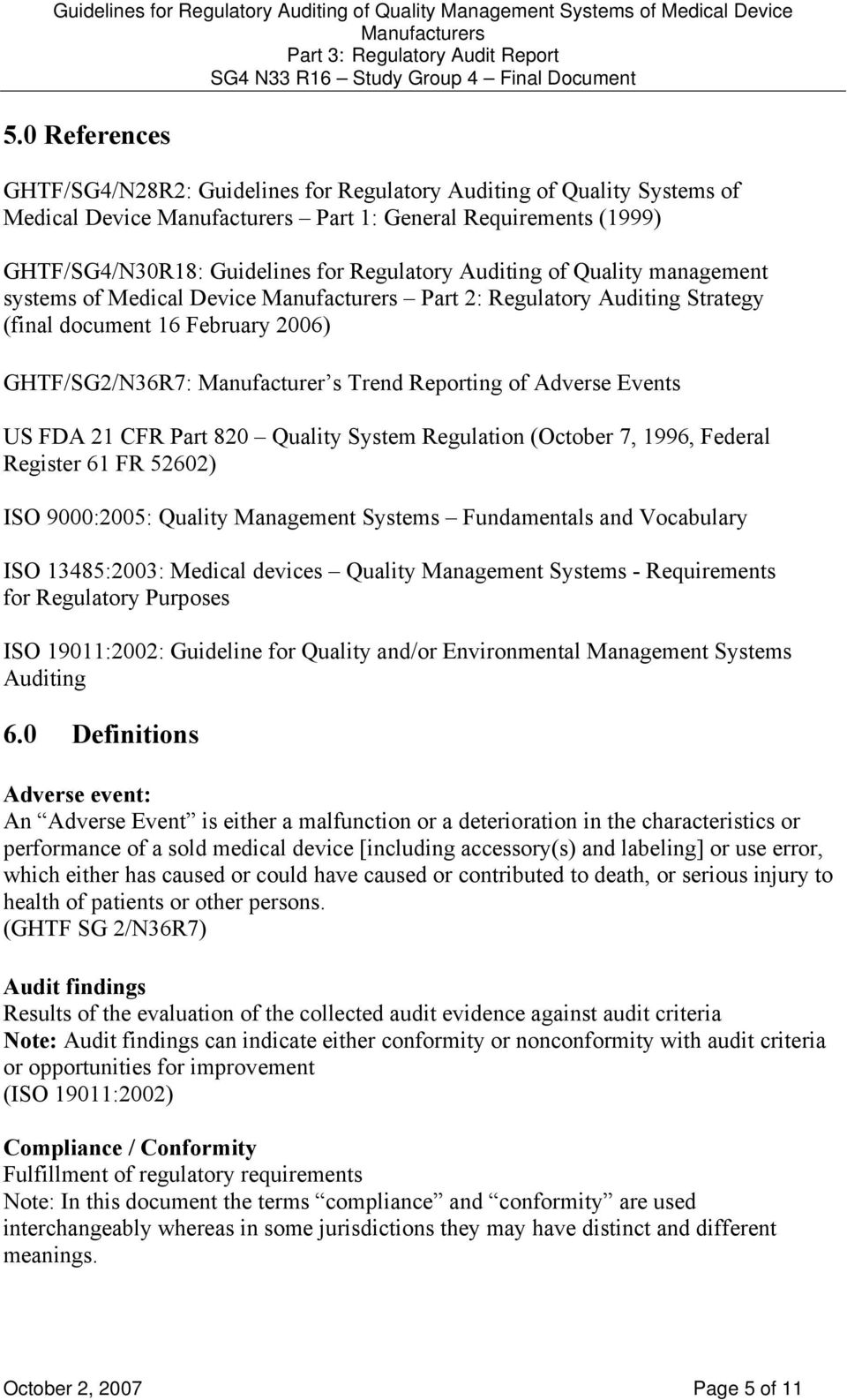 820 Quality System Regulation (October 7, 1996, Federal Register 61 FR 52602) ISO 9000:2005: Quality Management Systems Fundamentals and Vocabulary ISO 13485:2003: Medical devices Quality Management