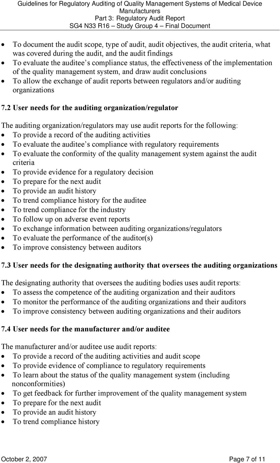 2 User needs for the auditing organization/regulator The auditing organization/regulators may use audit reports for the following: To provide a record of the auditing activities To evaluate the