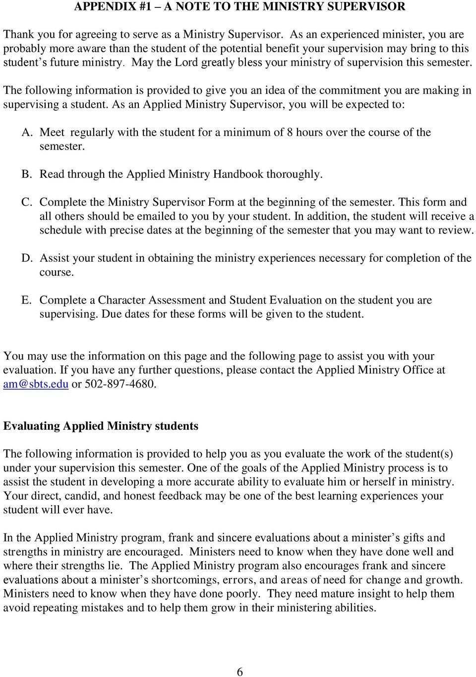May the Lord greatly bless your ministry of supervision this semester. The following information is provided to give you an idea of the commitment you are making in supervising a student.