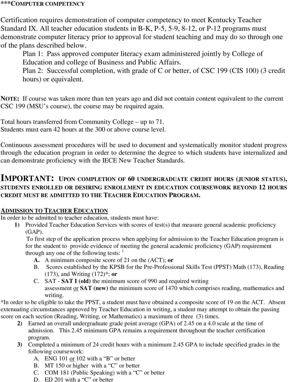 below. Plan 1: Pass approved computer literacy exam administered jointly by College of Education and college of Business and Public Affairs.