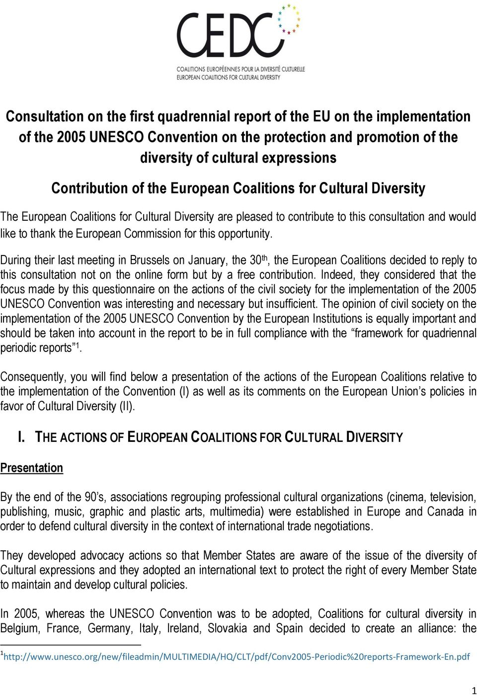 opportunity. During their last meeting in Brussels on January, the 30 th, the European Coalitions decided to reply to this consultation not on the online form but by a free contribution.