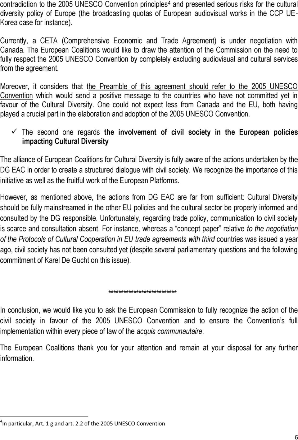 The European Coalitions would like to draw the attention of the Commission on the need to fully respect the 2005 UNESCO Convention by completely excluding audiovisual and cultural services from the