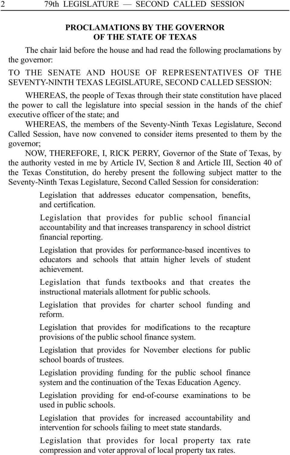 into special session in the hands of the chief executive officer of the state; and WHEREAS, the members of the Seventy-Ninth Texas Legislature, Second Called Session, have now convened to consider