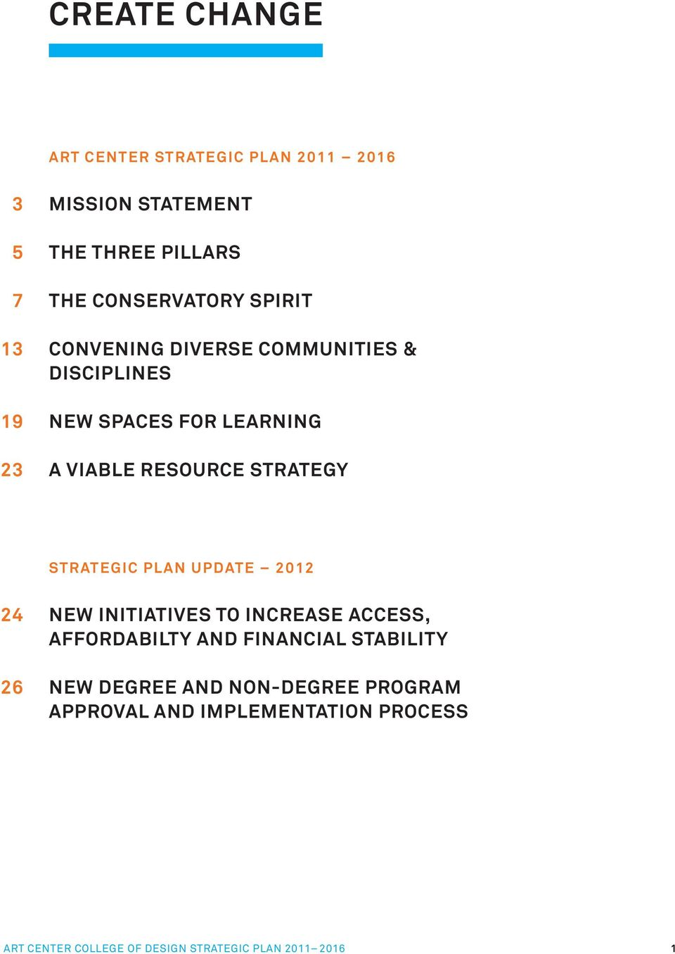 STRATEGIC PLAN UPDATE 2012 24 NEW INITIATIVES TO INCREASE ACCESS, AFFORDABILTY AND FINANCIAL STABILITY 26 NEW