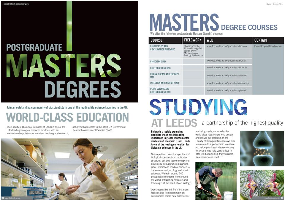 fbs.leeds.ac.uk/gradschool/disease/ DEGREES INFECTION AND IMMUNITY MSC PLANT SCIENCE AND BIOTECHNOLOGY MSC www.fbs.leeds.ac.uk/gradschool/immunity/ www.fbs.leeds.ac.uk/gradschool/plants/ Join an outstanding community of bioscientists in one of the leading life science faculties in the UK.