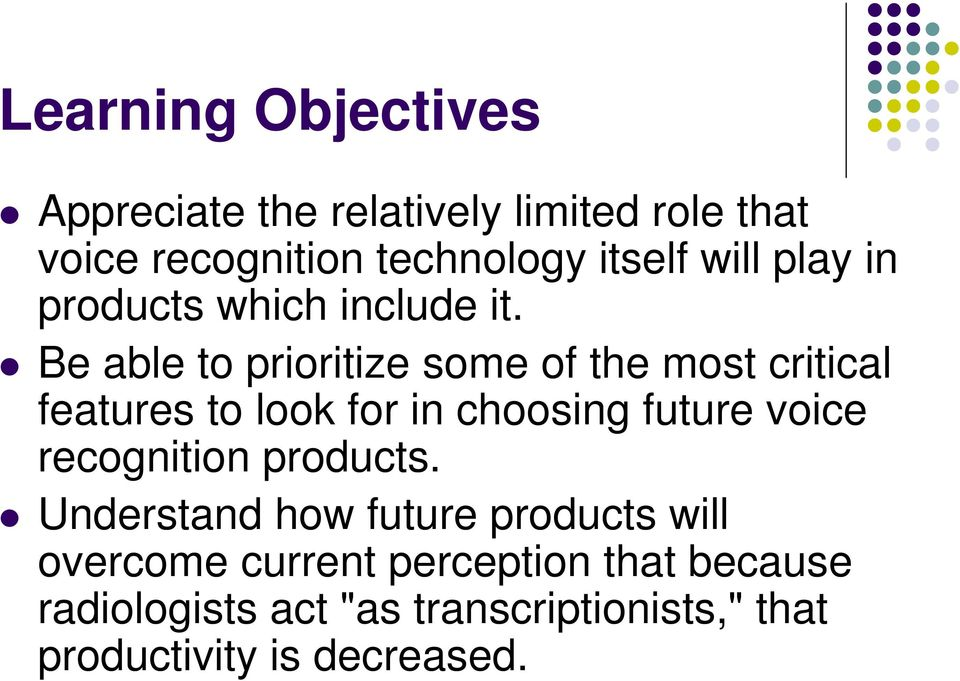 Be able to prioritize some of the most critical features to look for in choosing future voice