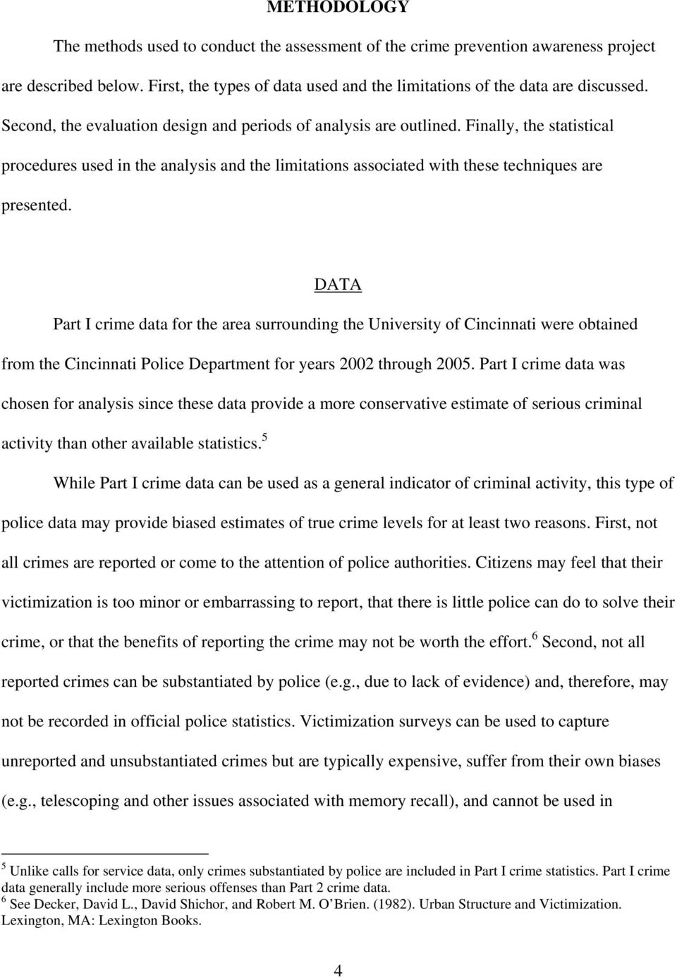 DATA Part I crime data for the area surrounding the University of Cincinnati were obtained from the Cincinnati Police Department for years 2002 through 2005.