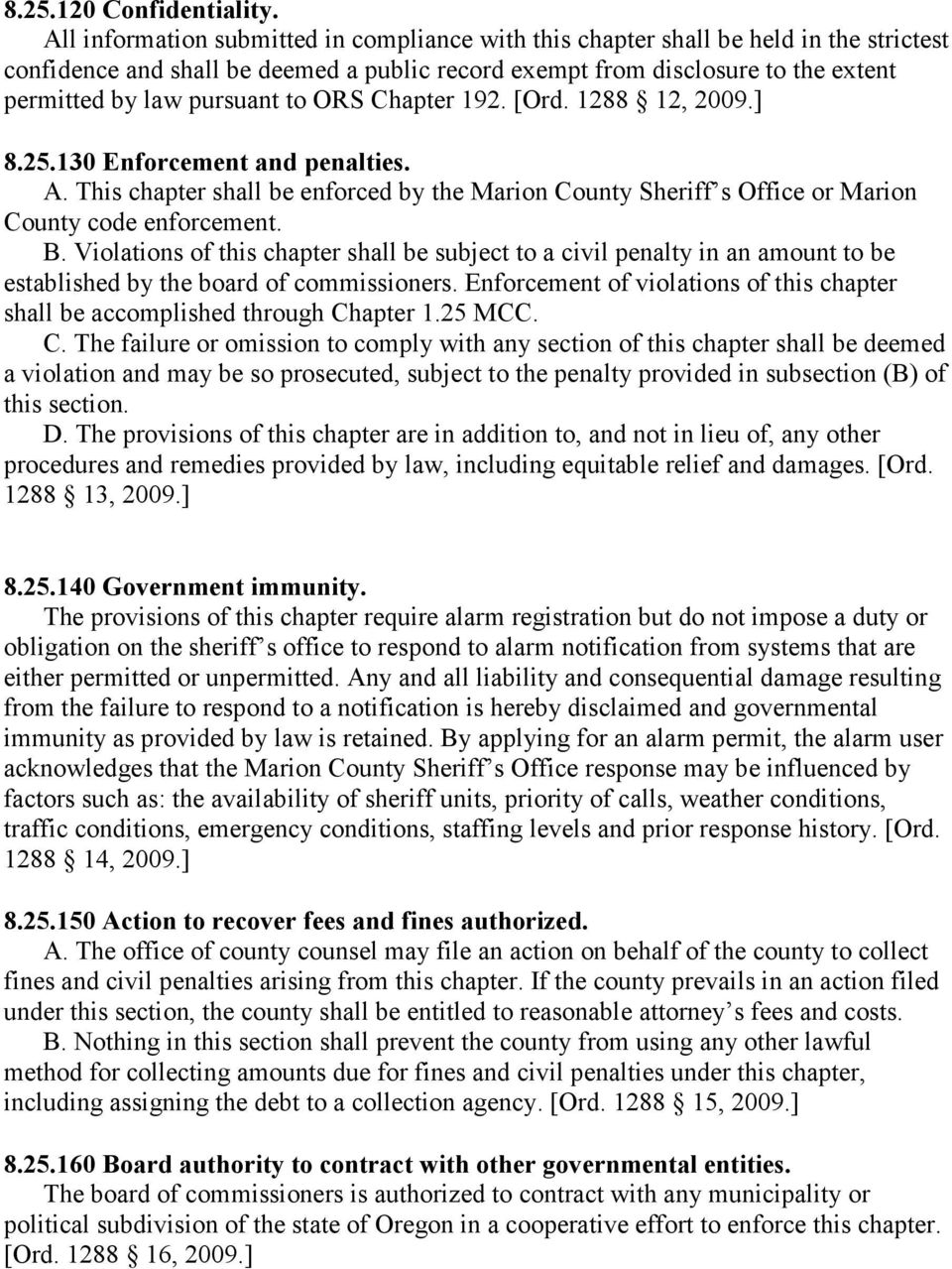 to ORS Chapter 192. [Ord. 1288 12, 2009.] 8.25.130 Enforcement and penalties. A. This chapter shall be enforced by the Marion County Sheriff s Office or Marion County code enforcement. B.